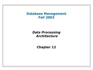 Database Management Fall 2003    Data Processing  Architecture   Chapter 12