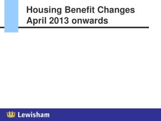 Housing Benefit Changes April 2013 onwards