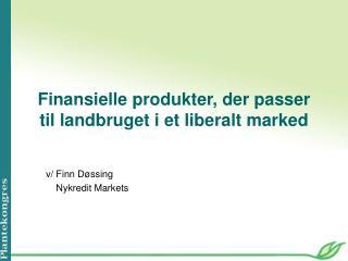 Finansielle produkter, der passer til landbruget i et liberalt marked