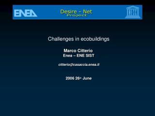 Challenges in ecobuildings Marco Citterio  Enea – ENE SIST citterio@casaccia.enea.it