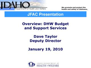 Overview: DHW Budget and Support Services  Dave Taylor Deputy Director January 19, 2010
