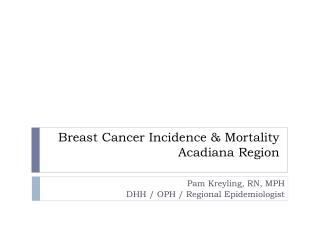 Breast Cancer Incidence & Mortality Acadiana Region