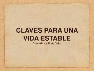 CLAVES PARA UNA VIDA ESTABLE Preparado por: Denis Fiallos