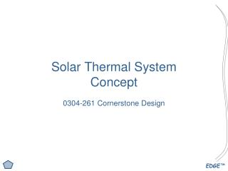 Solar Thermal System Concept 0304-261 Cornerstone Design