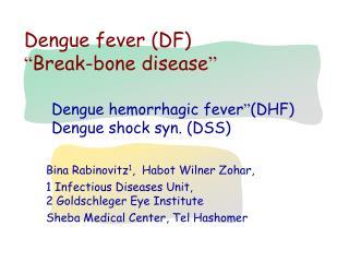 """Dengue fever (DF) """" Break-bone disease """""""