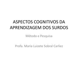 ASPECTOS COGNITIVOS DA APRENDIZAGEM DOS SURDOS