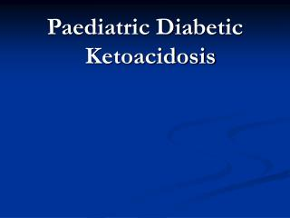 Paediatric Diabetic Ketoacidosis