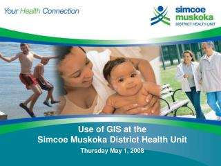 Use of GIS at the  Simcoe Muskoka District Health Unit Thursday May 1, 2008