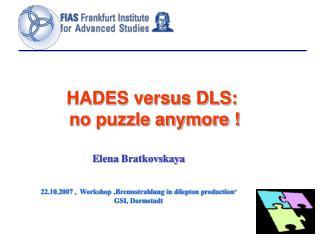 HADES versus DLS:�  no puzzle anymore !