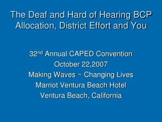 The Deaf and Hard of Hearing BCP Allocation, District Effort and You