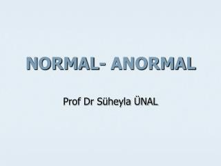 NORMAL- ANORMAL