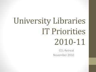 University Libraries IT Priorities  2010-11