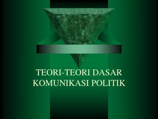 TEORI-TEORI DASAR KOMUNIKASI POLITIK