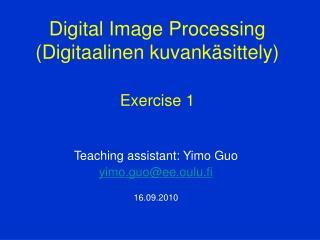 Teaching assistant: Yimo Guo yimo.guo@ee.oulu.fi 16.09.2010