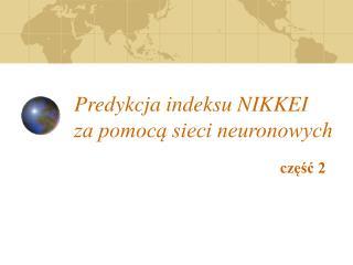 Predykcja indeksu NIKKEI za pomocą sieci neuronowych