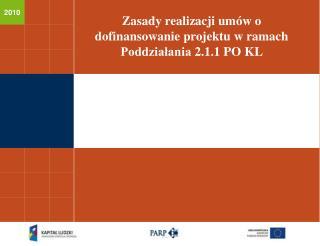 Zasady realizacji umów o dofinansowanie projektu w ramach  Poddziałania  2.1.1 PO KL