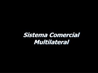 Sistema Comercial Multilateral