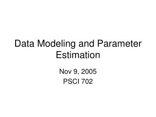 Data Modeling and Parameter Estimation