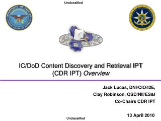 IC/DoD Content Discovery and Retrieval IPT (CDR IPT)  Overview