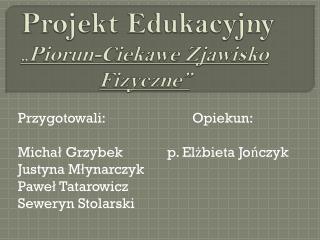 """Projekt Edukacyjny """" Piorun-Ciekawe Zjawisko Fizyczne"""""""