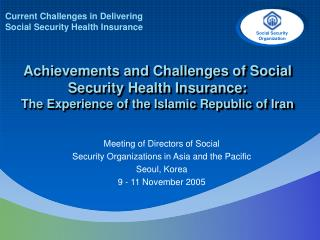 Current Challenges in Delivering  Social Security Health Insurance