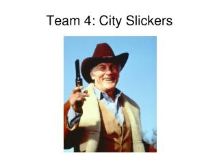 Team 4: City Slickers
