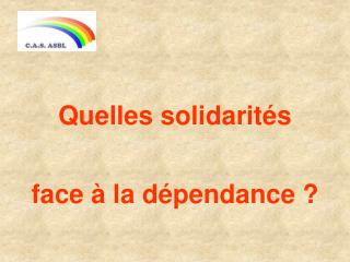 Quelles solidarités face à la dépendance ?