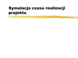 Symulacja czasu realizacji projektu