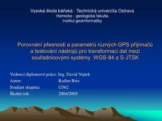 Vedoucí diplomové práce: Ing. David Vojtek Autor: Radim Brix Studijní skupina: G562
