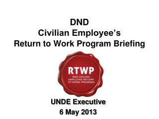 DND  Civilian Employee's Return to Work Program Briefing