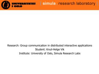 Research: Group communication in distributed interactive applications  Student: Knut-Helge Vik