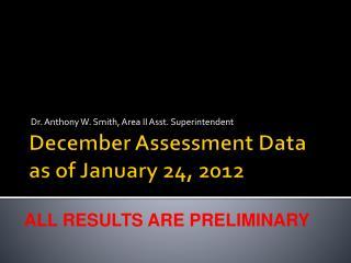 December Assessment Data as of January 24, 2012