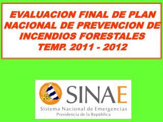 EVALUACION FINAL DE PLAN NACIONAL DE PREVENCION DE INCENDIOS FORESTALES  TEMP. 2011 - 2012