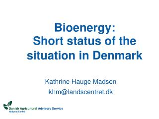 Bioenergy:  Short status of the situation in Denmark