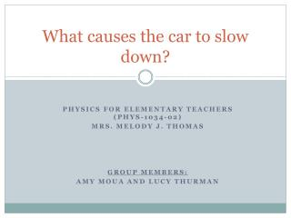 What causes the car to slow down