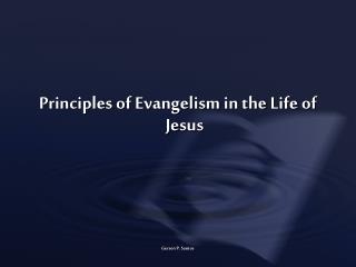 Principles of Evangelism in the Life of Jesus Gerson P. Santos