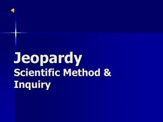 Jeopardy Scientific Method & Inquiry
