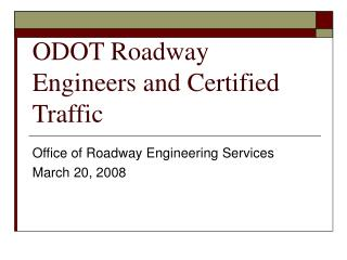 ODOT Roadway Engineers and Certified Traffic