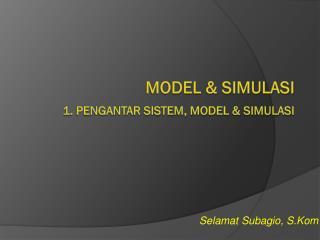 Model & Simulasi 1. Pengantar Sistem, Model & Simulasi