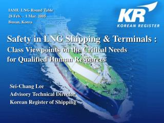 Safety in LNG Shipping  Terminals : Class Viewpoints on the Critical Needs  for Qualified Human Resources