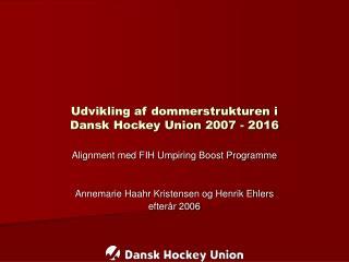 Udvikling af dommerstrukturen i  Dansk Hockey Union 2007 - 2016