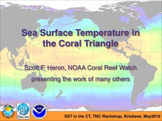 Sea Surface Temperature in the Coral Triangle Scott F. Heron, NOAA Coral Reef Watch