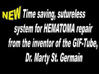 Time saving, sutureless system for HEMATOMA repair  from the inventor of the GIF-Tube,  Dr. Marty St. Germain