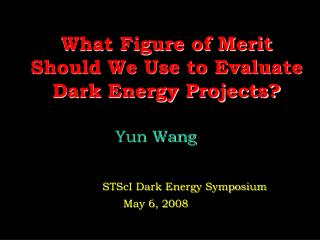 What Figure of Merit  Should We Use to Evaluate Dark Energy Projects?
