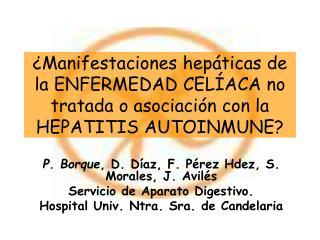 P. Borque , D. Díaz, F. Pérez Hdez, S. Morales, J. Avilés Servicio de Aparato Digestivo.
