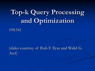 Top-k Query Processing and Optimization