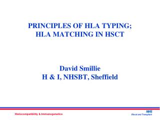 PRINCIPLES OF HLA TYPING;    HLA MATCHING IN HSCT David Smillie H & I, NHSBT, Sheffield