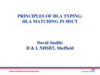 PRINCIPLES OF HLA TYPING;    HLA MATCHING IN HSCT David Smillie H & I, NHSBT, Sheffield