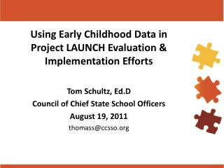 Using Early Childhood Data in Project LAUNCH Evaluation & Implementation Efforts Tom Schultz, Ed.D
