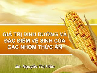 GI Á  TR Ị  DINH D ƯỠNG  VÀ ĐẶC ĐIỂM VỆ SINH C Ủ A CÁC NHÓM TH ỨC Ă N Bs.  Nguyễn Thị Hiền